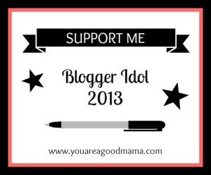 BloggerIdol2013YouAreAGoodMamadotcom