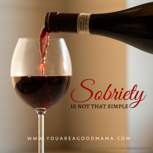 Sobriety is not that simple * youareagoodmama.com